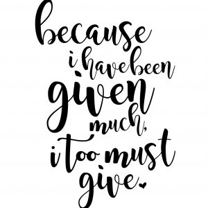 Because I Have Been Given Much… (8.5×11)