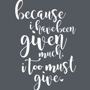 Because I Have Been Given Much – BW (8.5×11)