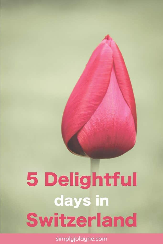 Pinterest Pin for 5 delightful days in Switzerland